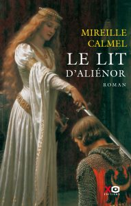 Couverture du roman historique Le lit d'Aliénor de Mireille Calmel