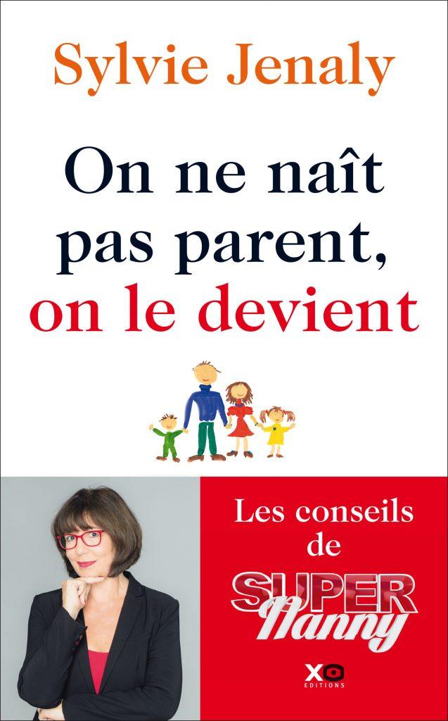"""Couverture du livre """"On ne naît pas parent, on le devient - Les conseils de Super Nanny"""" par Sylvie Jenaly"""