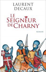 Couverture du roman Le Seigneur de Charny par Laurent Decaux